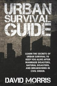 "Review of ""Urban Survival Guide: Learn The Secrets Of Urban Survival To Keep You Alive After Man-Made Disasters, Natural Disasters, and Breakdowns In Civil Order"""